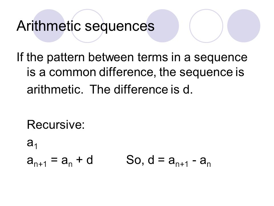 Arithmetic sequences If the pattern between terms in a sequence is a common difference, the sequence is.