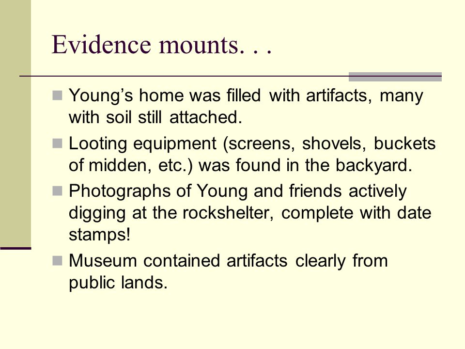 Evidence mounts. . . Young's home was filled with artifacts, many with soil still attached.