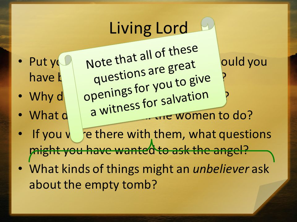 Living Lord Note that all of these questions are great openings for you to give a witness for salvation.
