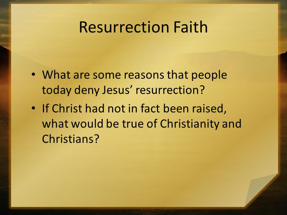 Resurrection Faith What are some reasons that people today deny Jesus' resurrection