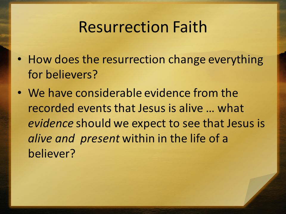 Resurrection Faith How does the resurrection change everything for believers