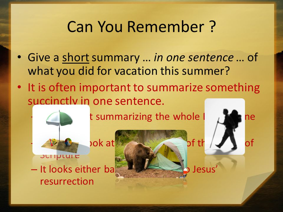 Can You Remember Give a short summary … in one sentence … of what you did for vacation this summer