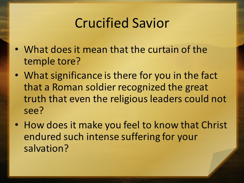 Crucified Savior What does it mean that the curtain of the temple tore