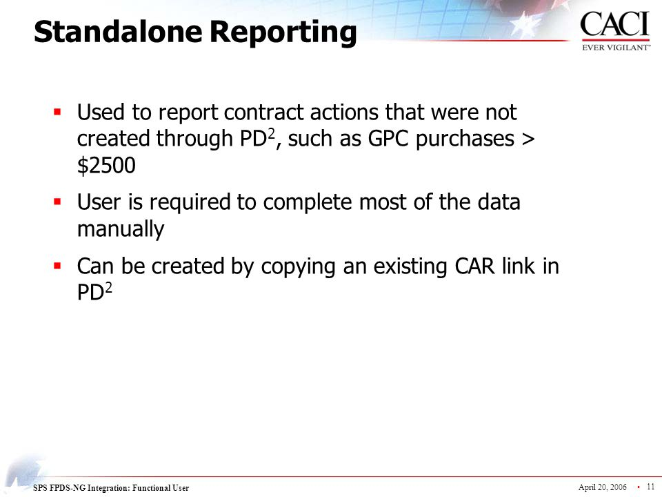 Standalone Reporting Used to report contract actions that were not created through PD2, such as GPC purchases > $2500.