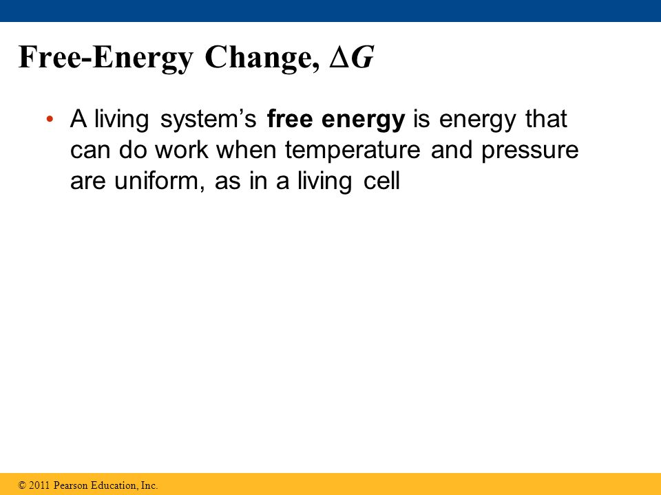 Free-Energy Change, G A living system's free energy is energy that can do work when temperature and pressure are uniform, as in a living cell.