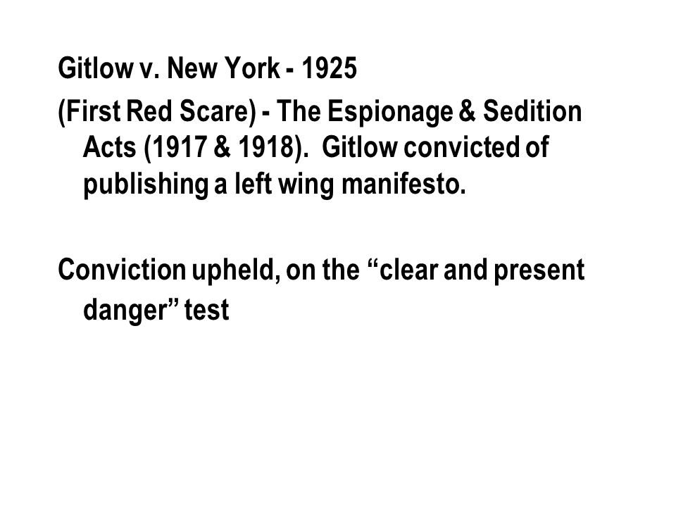 Gitlow v. New York - 1925 (First Red Scare) - The Espionage & Sedition Acts (1917 & 1918).