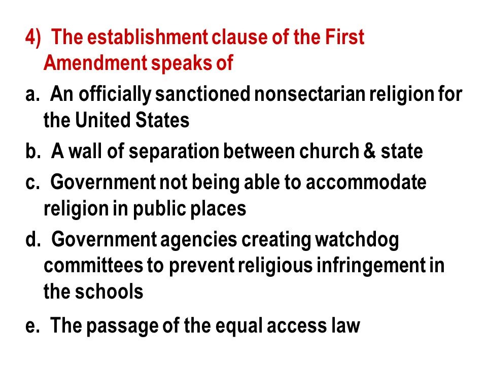 4) The establishment clause of the First Amendment speaks of a