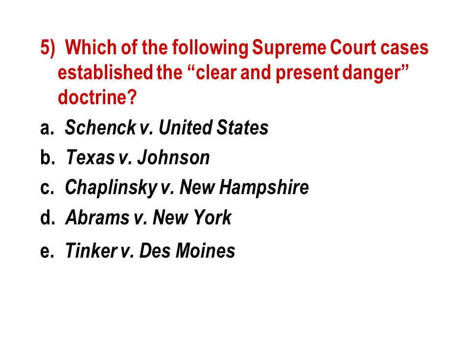 5) Which of the following Supreme Court cases established the clear and present danger doctrine.