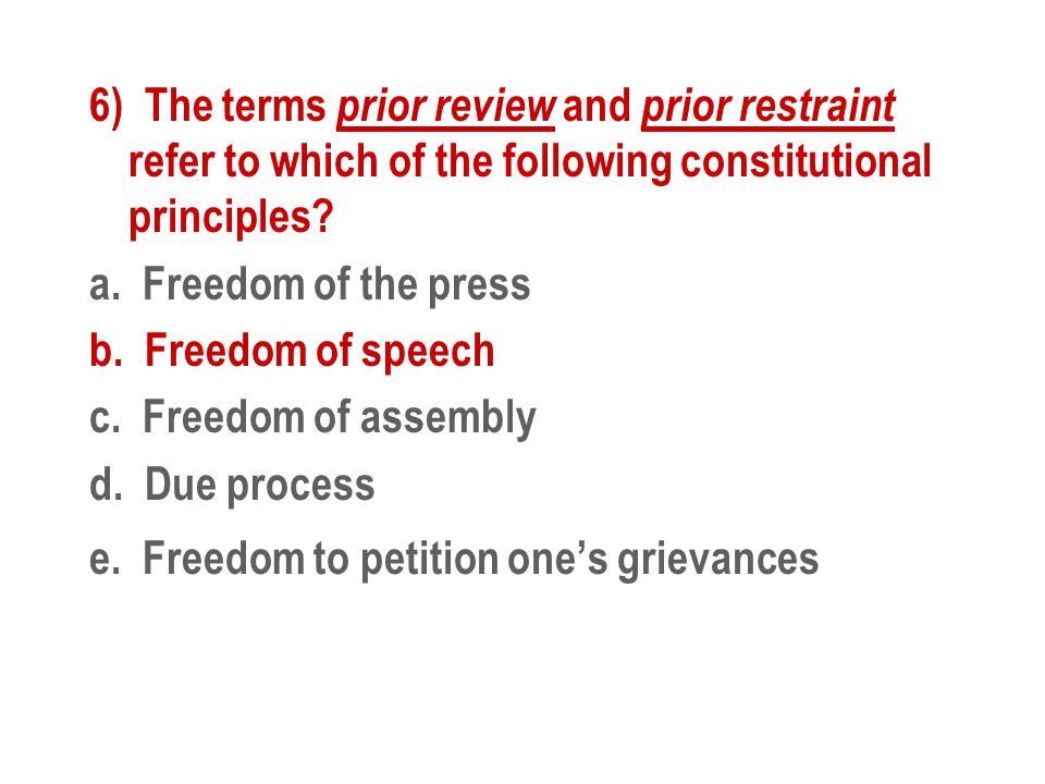 6) The terms prior review and prior restraint refer to which of the following constitutional principles.