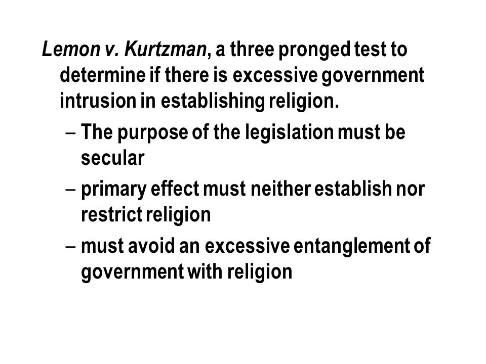 Lemon v. Kurtzman, a three pronged test to determine if there is excessive government intrusion in establishing religion.