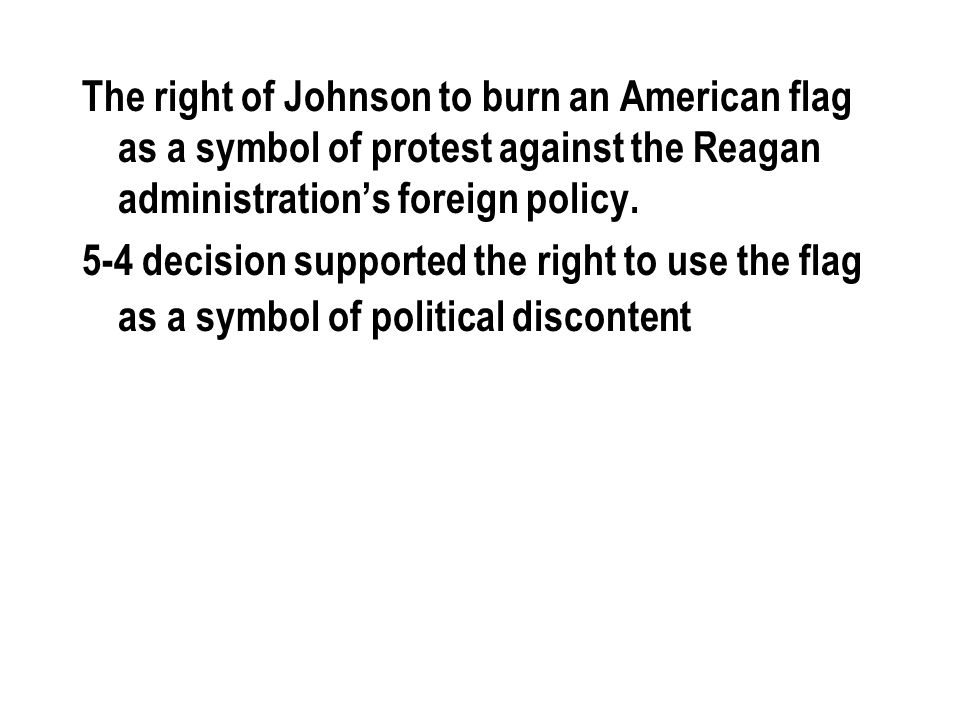 The right of Johnson to burn an American flag as a symbol of protest against the Reagan administration's foreign policy.