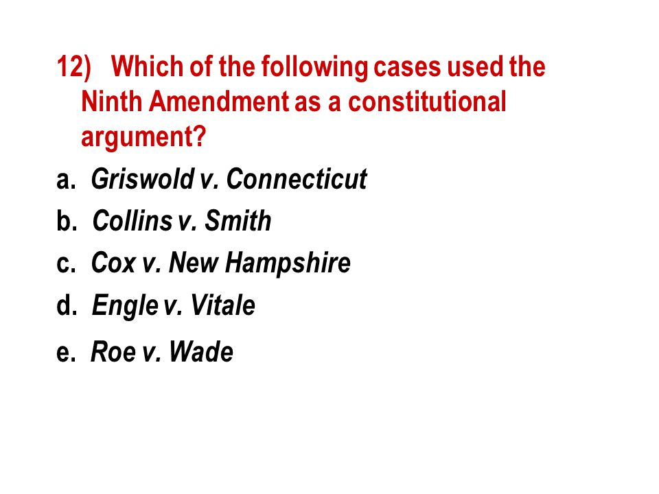 12) Which of the following cases used the Ninth Amendment as a constitutional argument.