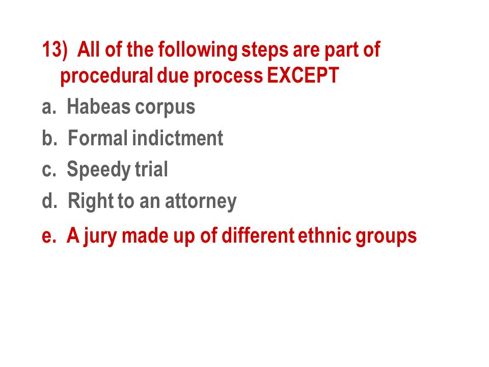 13) All of the following steps are part of procedural due process EXCEPT a.