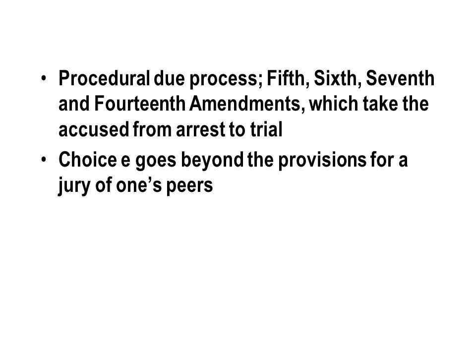 Procedural due process; Fifth, Sixth, Seventh and Fourteenth Amendments, which take the accused from arrest to trial