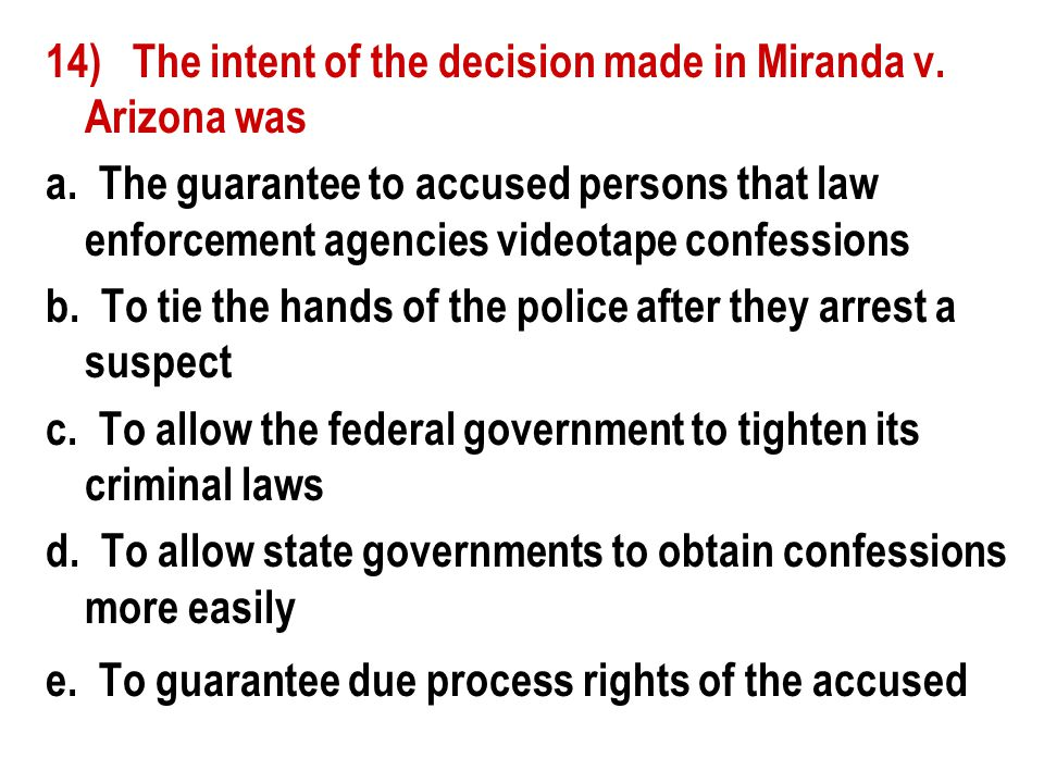 14) The intent of the decision made in Miranda v. Arizona was a