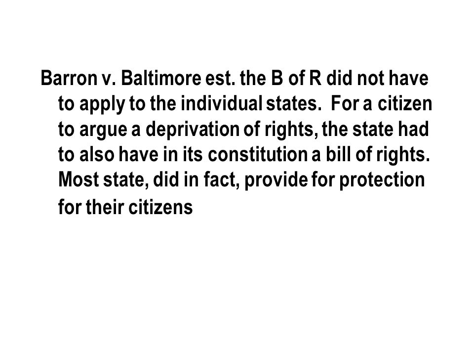 Barron v. Baltimore est. the B of R did not have to apply to the individual states.