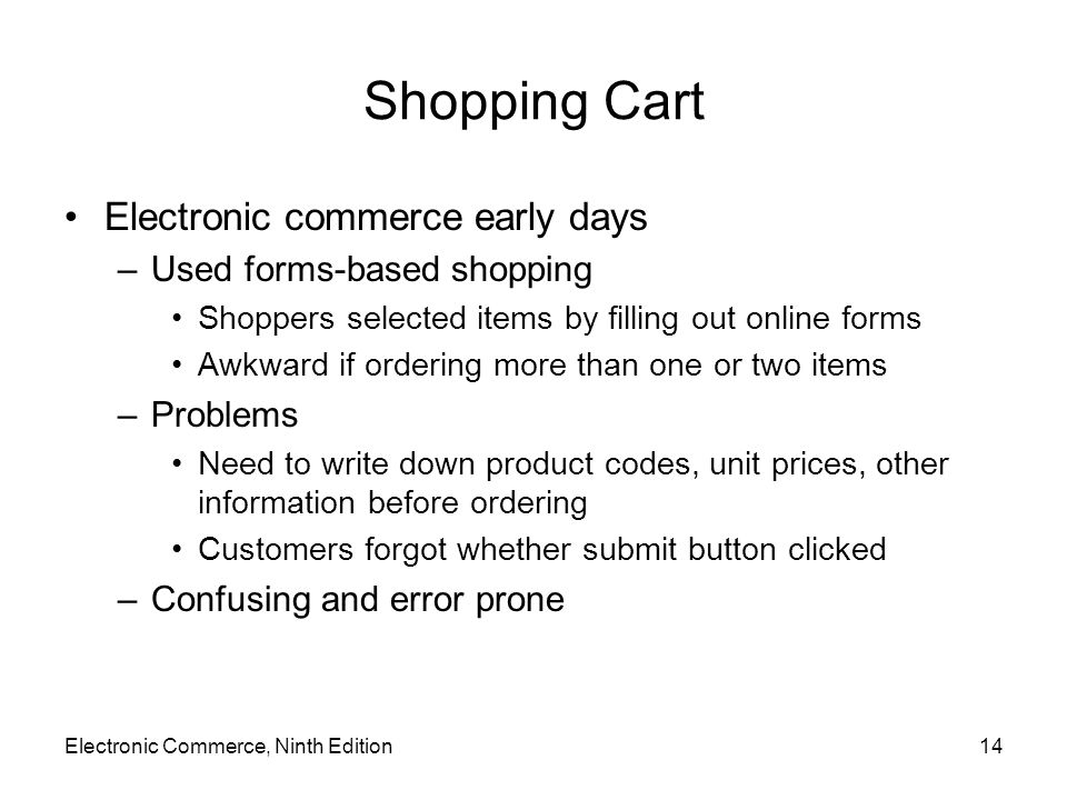 Shopping Cart Electronic commerce early days Used forms-based shopping