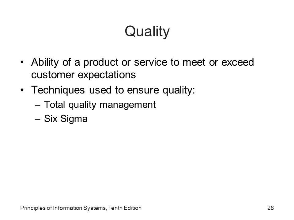 Quality Ability of a product or service to meet or exceed customer expectations. Techniques used to ensure quality:
