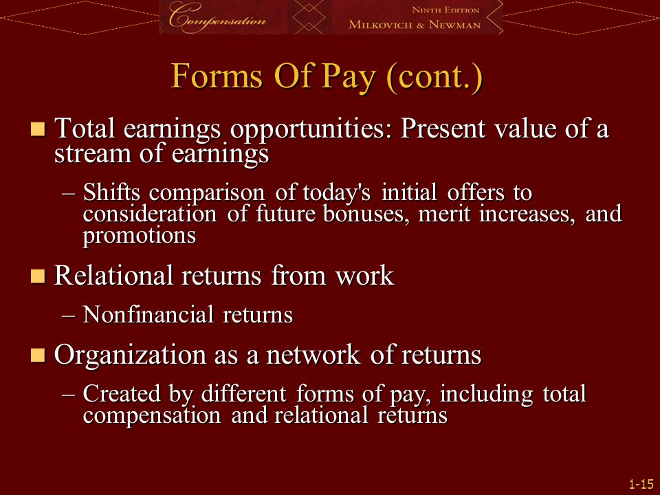 Forms Of Pay (cont.) Total earnings opportunities: Present value of a stream of earnings.