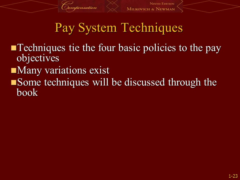 Pay System Techniques Techniques tie the four basic policies to the pay objectives. Many variations exist.