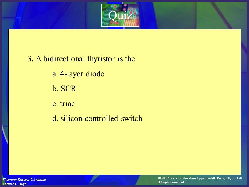 Quiz 3. A bidirectional thyristor is the a. 4-layer diode b. SCR