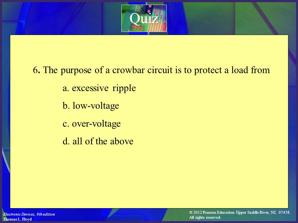 Quiz 6. The purpose of a crowbar circuit is to protect a load from