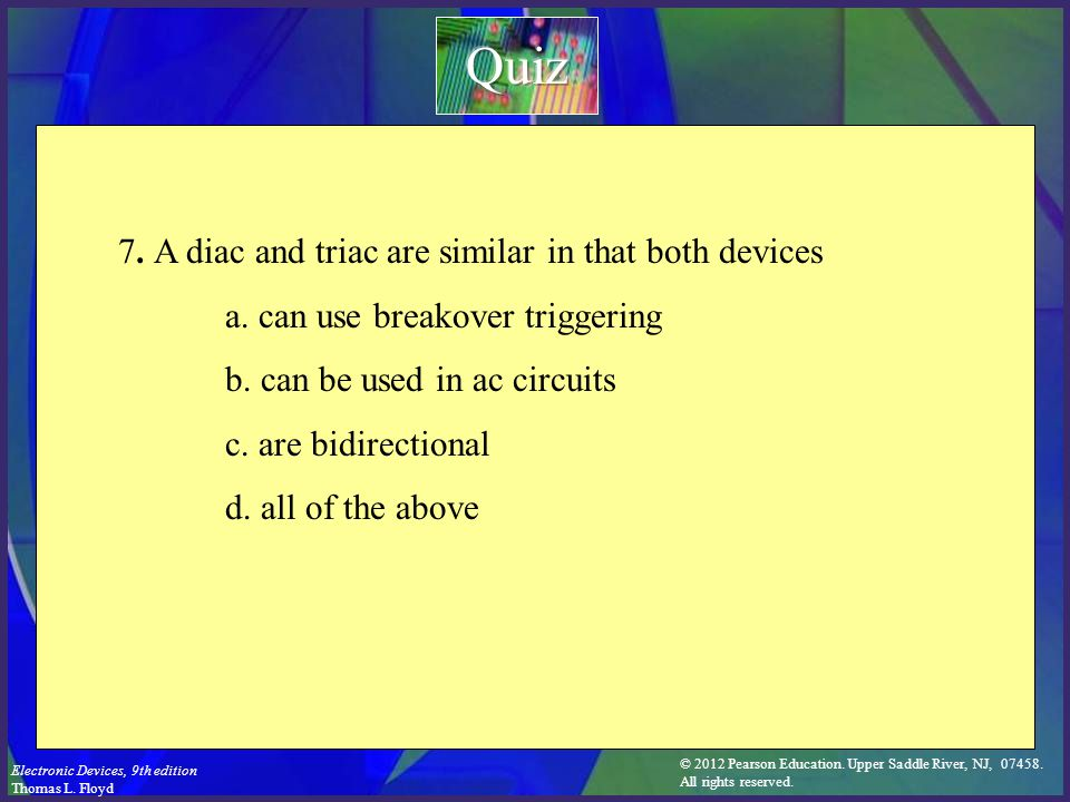 Quiz 7. A diac and triac are similar in that both devices