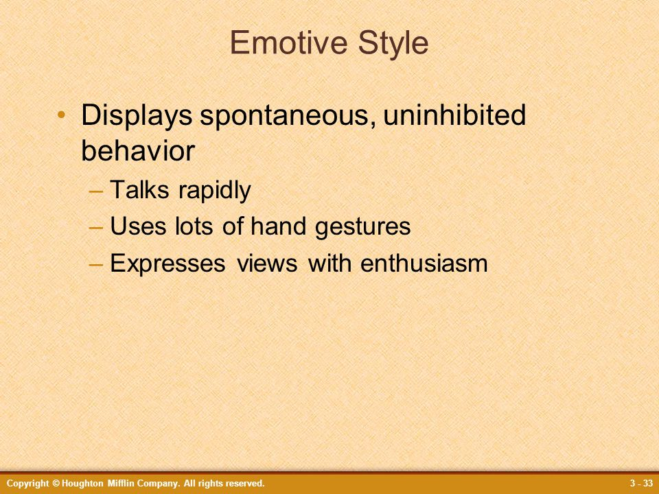 Emotive Style Displays spontaneous, uninhibited behavior Talks rapidly