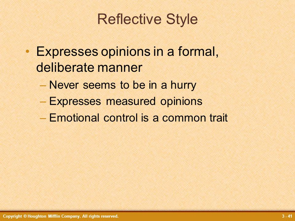 Reflective Style Expresses opinions in a formal, deliberate manner