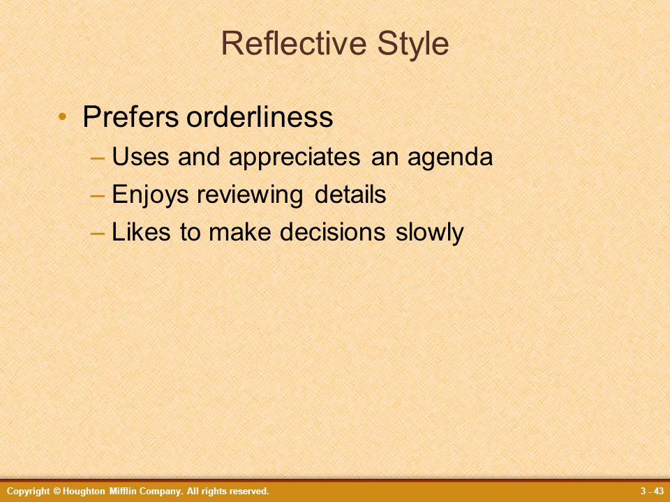 Reflective Style Prefers orderliness Uses and appreciates an agenda