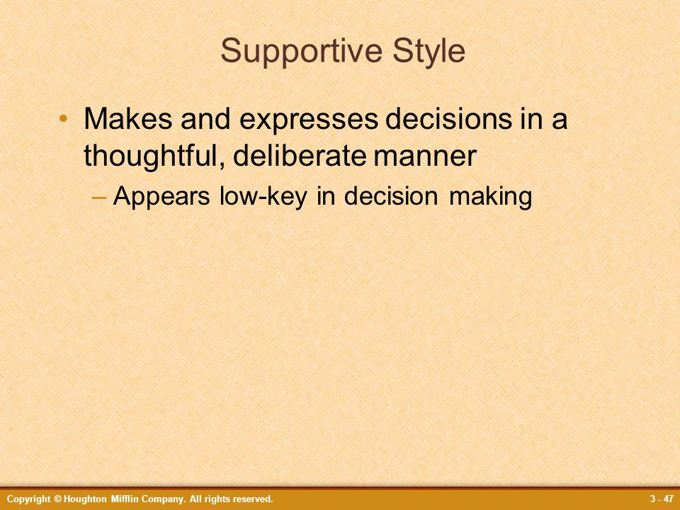 Supportive Style Makes and expresses decisions in a thoughtful, deliberate manner. Appears low-key in decision making.