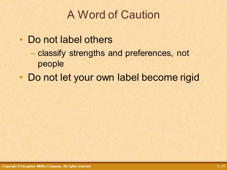 A Word of Caution Do not label others