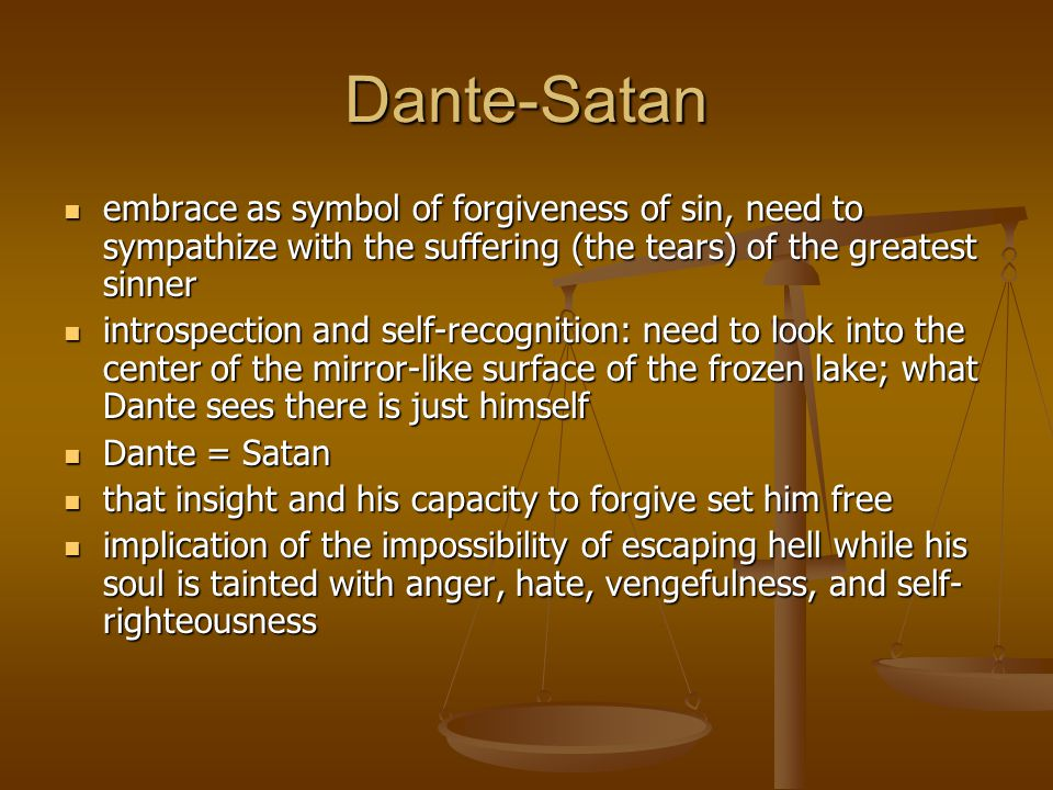Dante-Satan embrace as symbol of forgiveness of sin, need to sympathize with the suffering (the tears) of the greatest sinner.