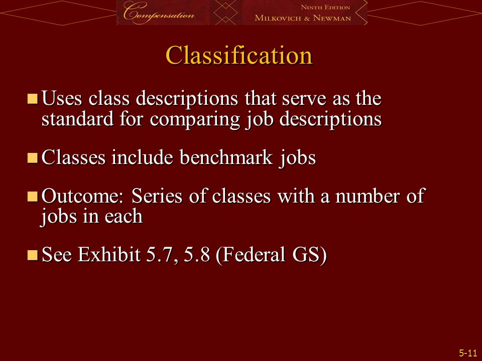 Classification Uses class descriptions that serve as the standard for comparing job descriptions. Classes include benchmark jobs.