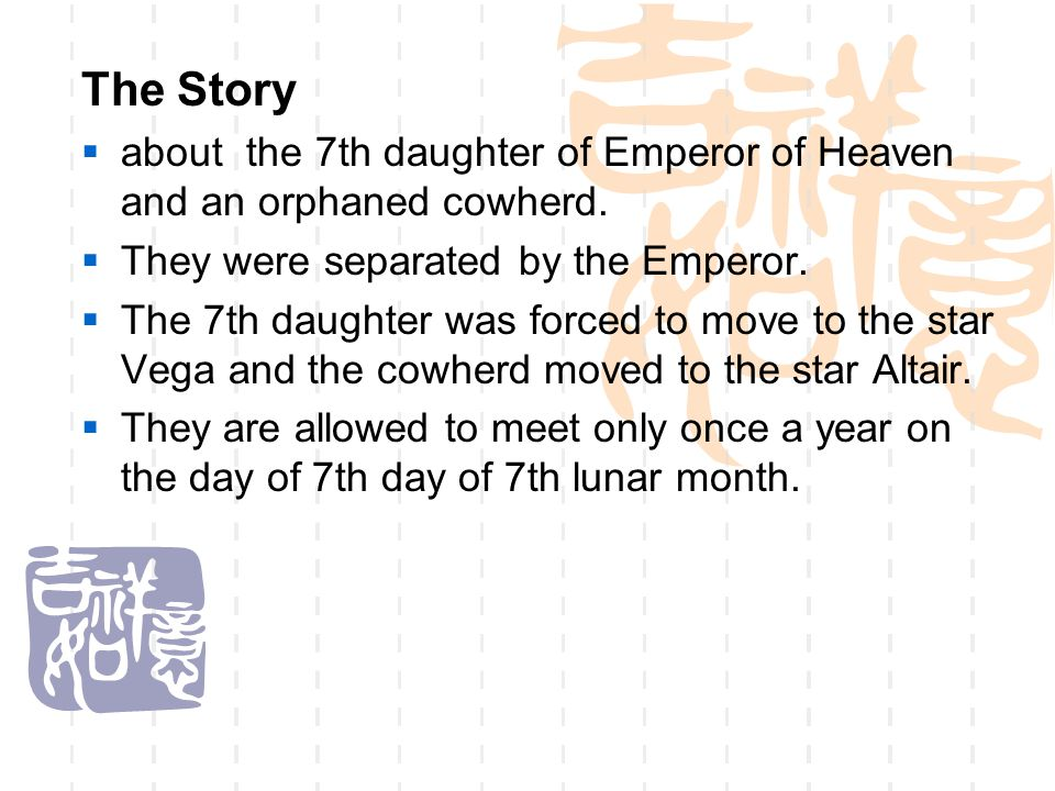 The Story about the 7th daughter of Emperor of Heaven and an orphaned cowherd. They were separated by the Emperor.