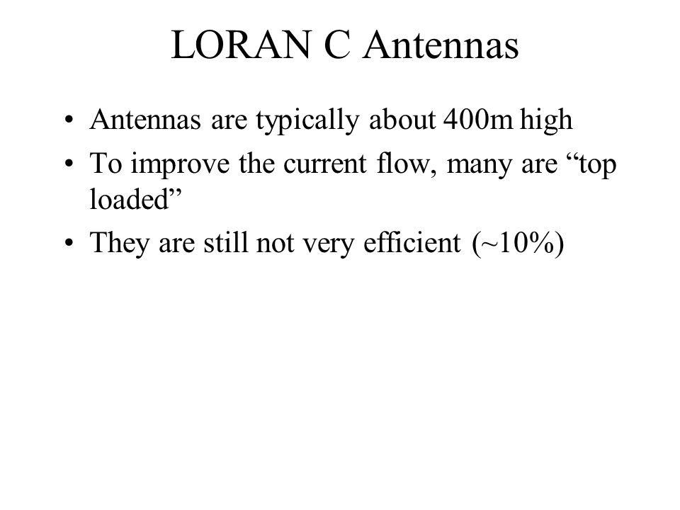 LORAN C Antennas Antennas are typically about 400m high