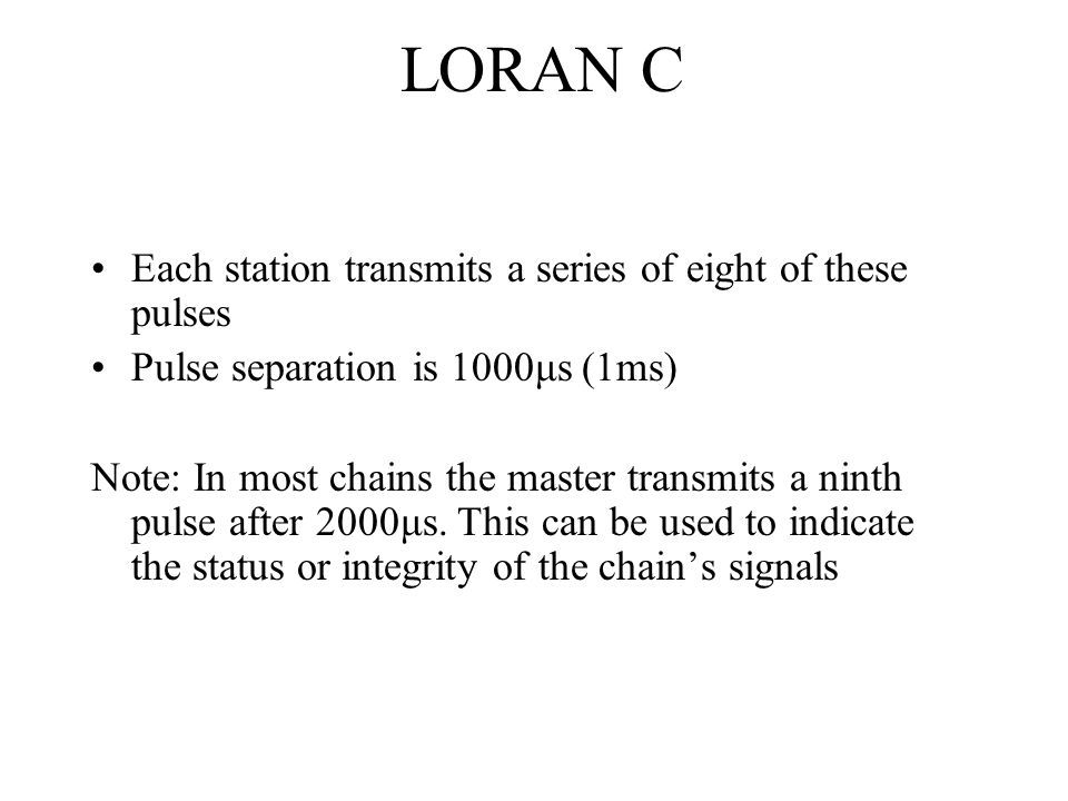 LORAN C Each station transmits a series of eight of these pulses