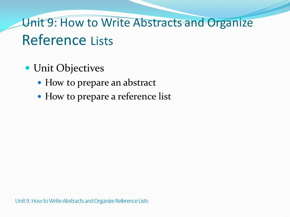 Unit 9: How to Write Abstracts and Organize Reference Lists