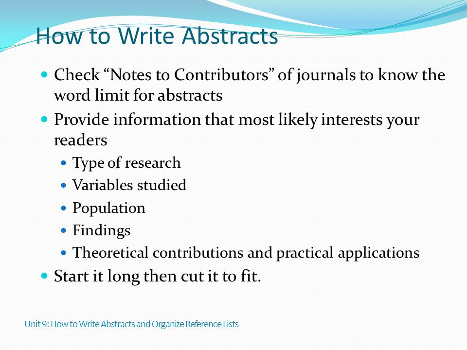 How to Write Abstracts Check Notes to Contributors of journals to know the word limit for abstracts.