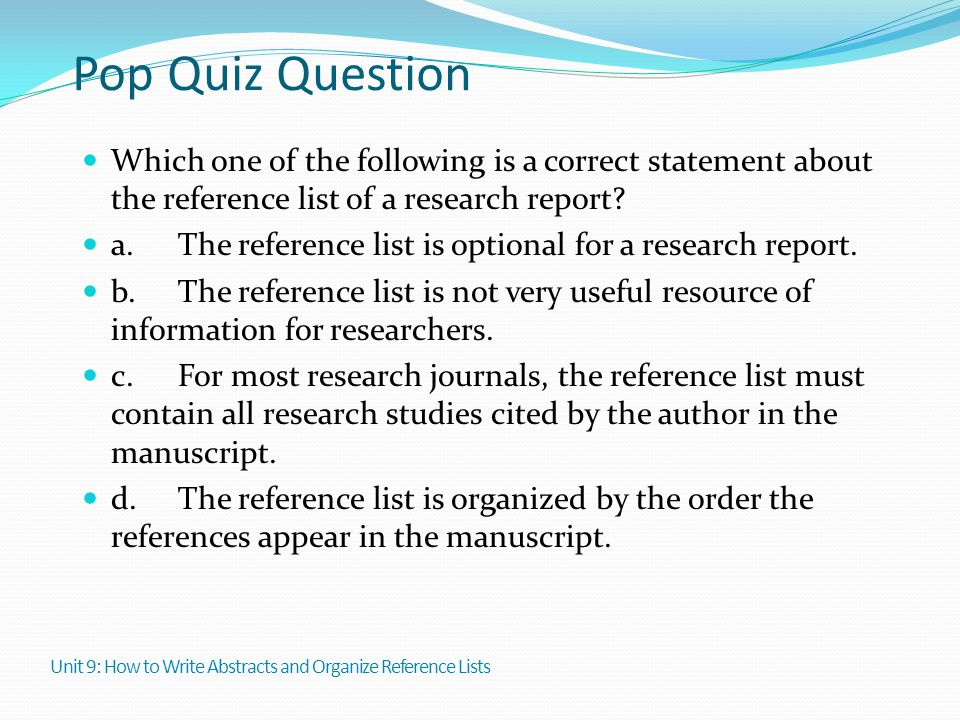Pop Quiz Question Which one of the following is a correct statement about the reference list of a research report