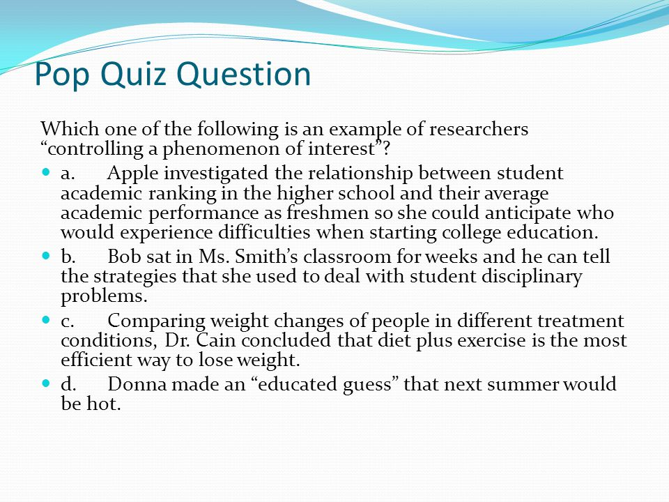 Pop Quiz Question Which one of the following is an example of researchers controlling a phenomenon of interest