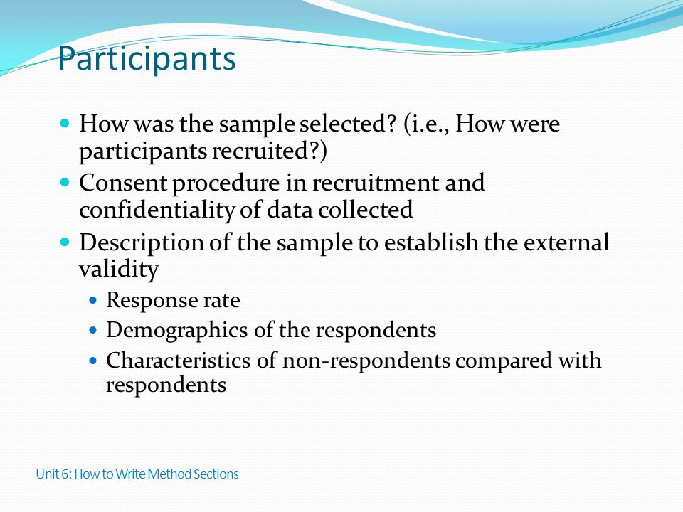 Participants How was the sample selected (i.e., How were participants recruited )