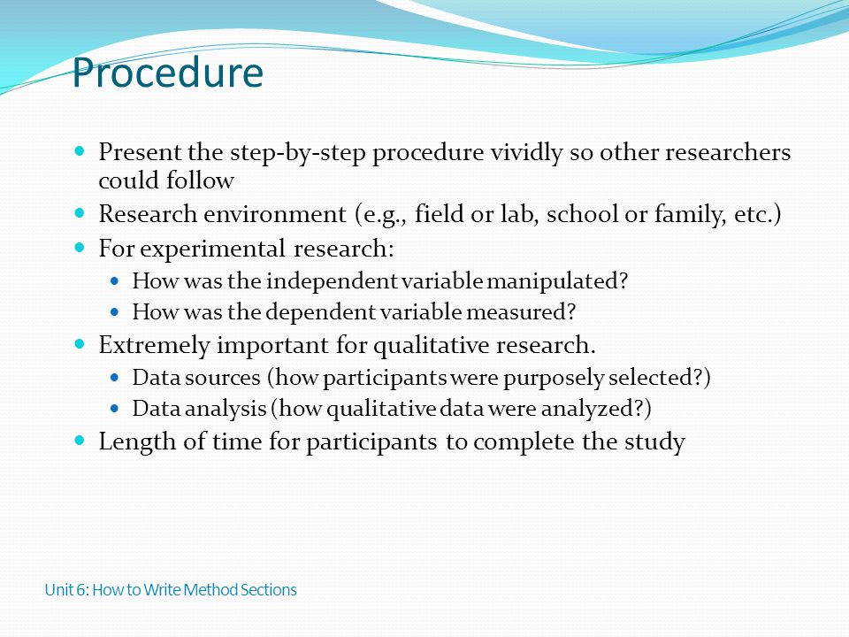 Procedure Present the step-by-step procedure vividly so other researchers could follow.