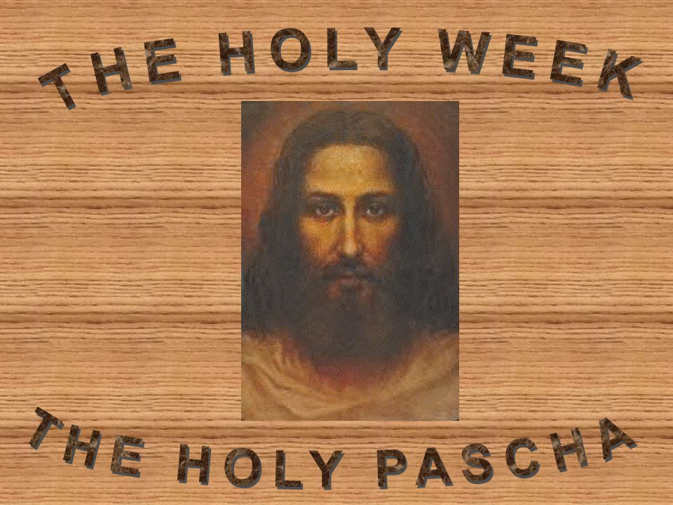 THE HOLY WEEK THE HOLY PASCHA