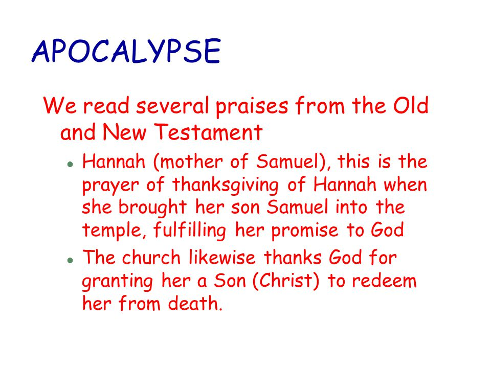 APOCALYPSE We read several praises from the Old and New Testament
