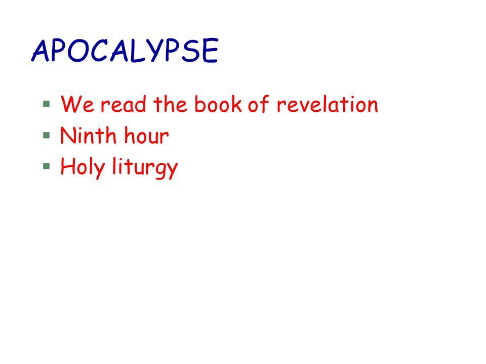 APOCALYPSE We read the book of revelation Ninth hour Holy liturgy