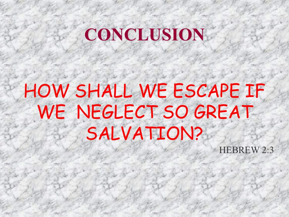 HOW SHALL WE ESCAPE IF WE NEGLECT SO GREAT SALVATION