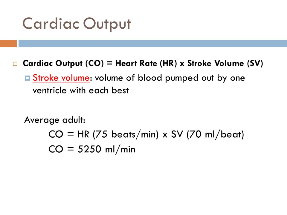 Cardiac Output CO = HR (75 beats/min) x SV (70 ml/beat)