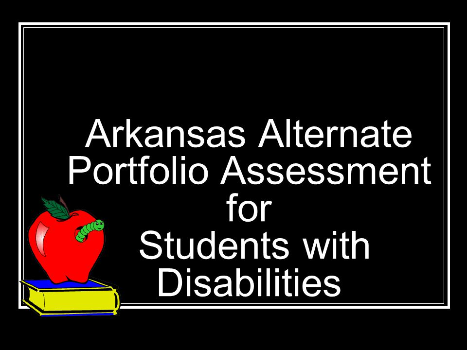 Arkansas Alternate Portfolio Assessment for Students with Disabilities