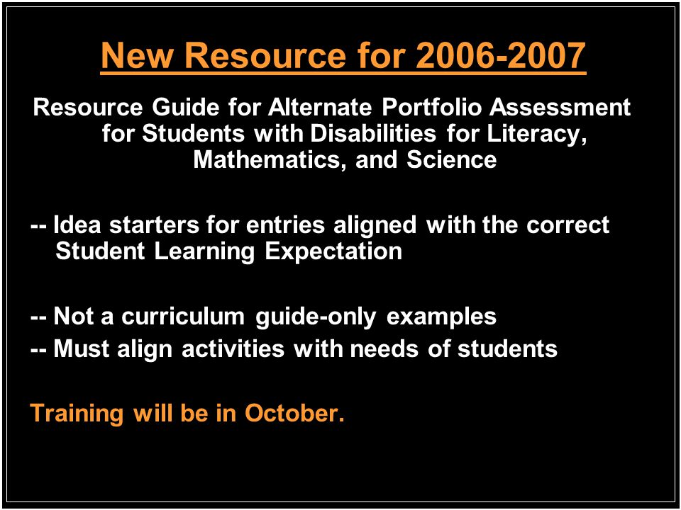 New Resource for 2006-2007 Resource Guide for Alternate Portfolio Assessment for Students with Disabilities for Literacy, Mathematics, and Science.